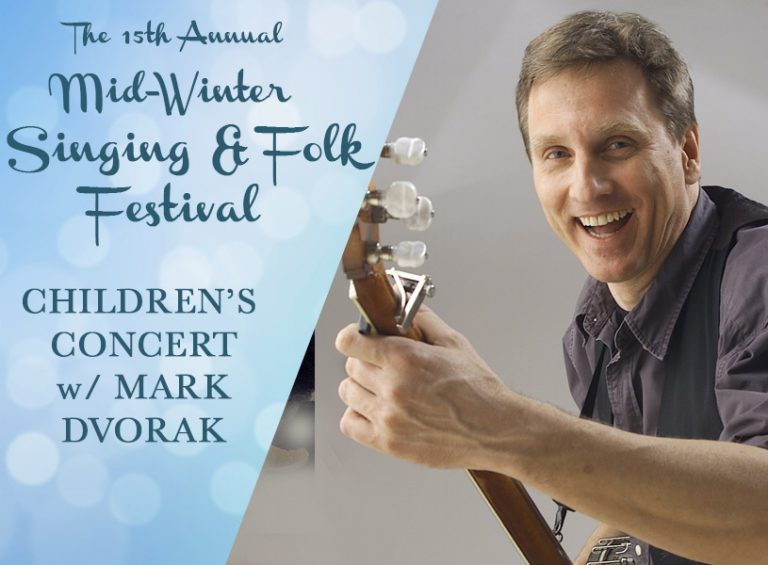 Mark Dvorak's Children's Concert at 11am. FREE! - 15th Annual Mid-Winter Singing and Folk Festival